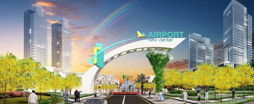 DỰ ÁN AIRPORT NEW CENTER